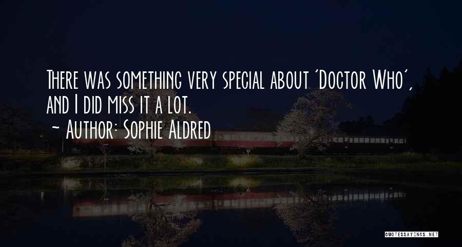 Miss Someone Special Quotes By Sophie Aldred