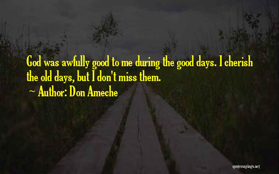 Top 5 Miss Those Good Old Days Quotes Sayings