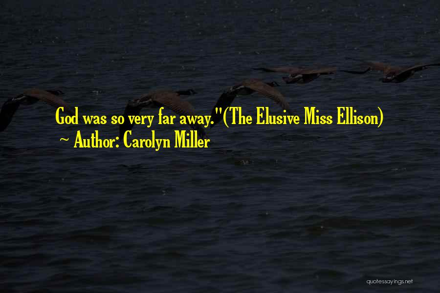 Miss You So Far Away Quotes By Carolyn Miller