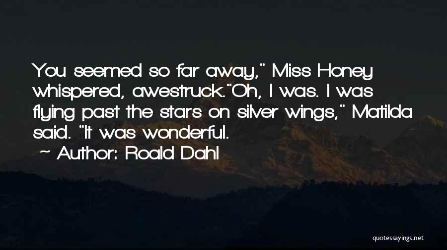 Miss You So Far Away Quotes By Roald Dahl