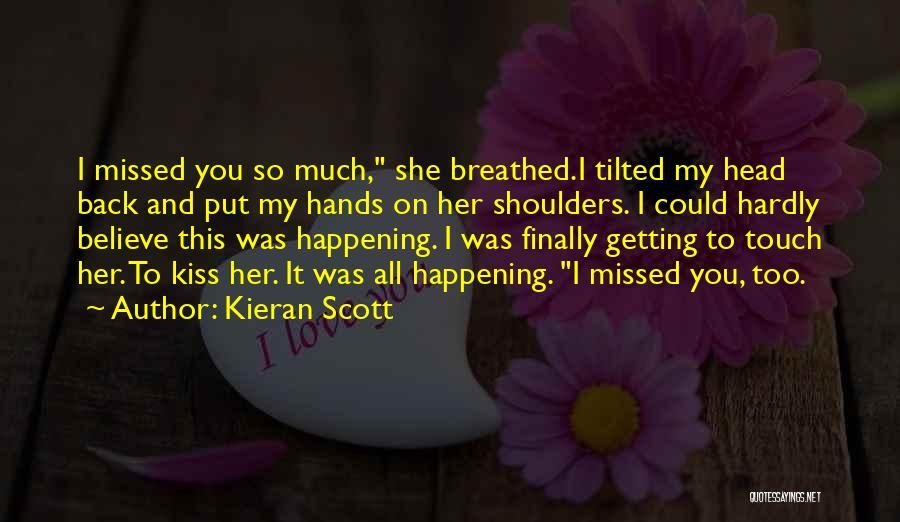 Missed My Love Quotes By Kieran Scott