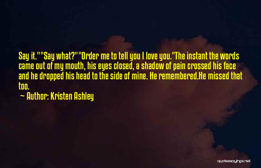 Missed My Love Quotes By Kristen Ashley