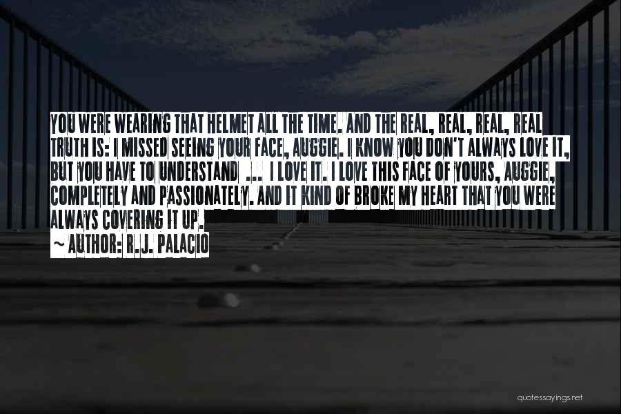 Missed My Love Quotes By R.J. Palacio