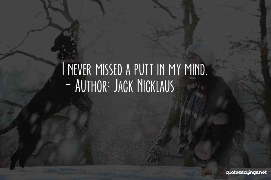 Missed Putt Quotes By Jack Nicklaus