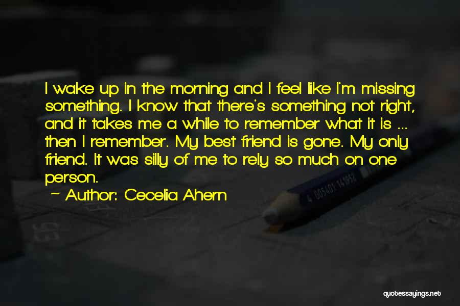 Missing Best Friend Quotes By Cecelia Ahern
