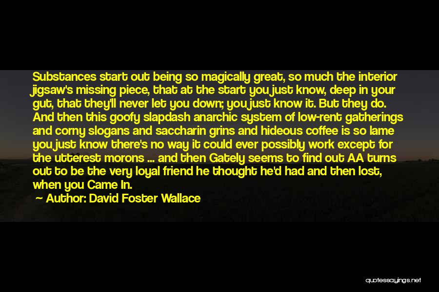 Missing Best Friend Quotes By David Foster Wallace