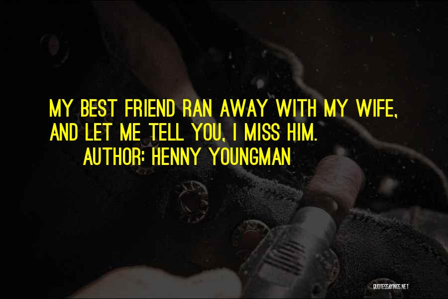 Missing Best Friend Quotes By Henny Youngman