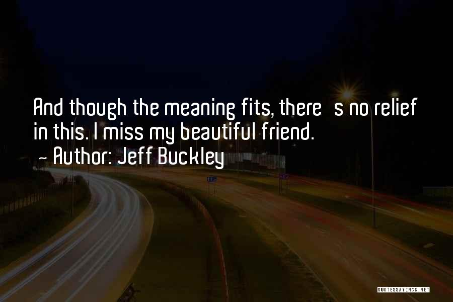 Missing Best Friend Quotes By Jeff Buckley