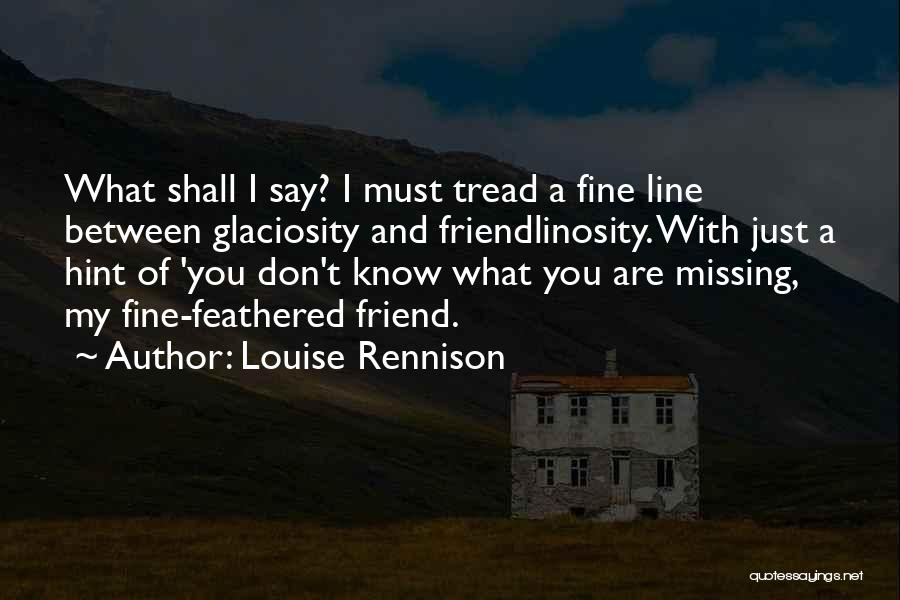 Missing Best Friend Quotes By Louise Rennison