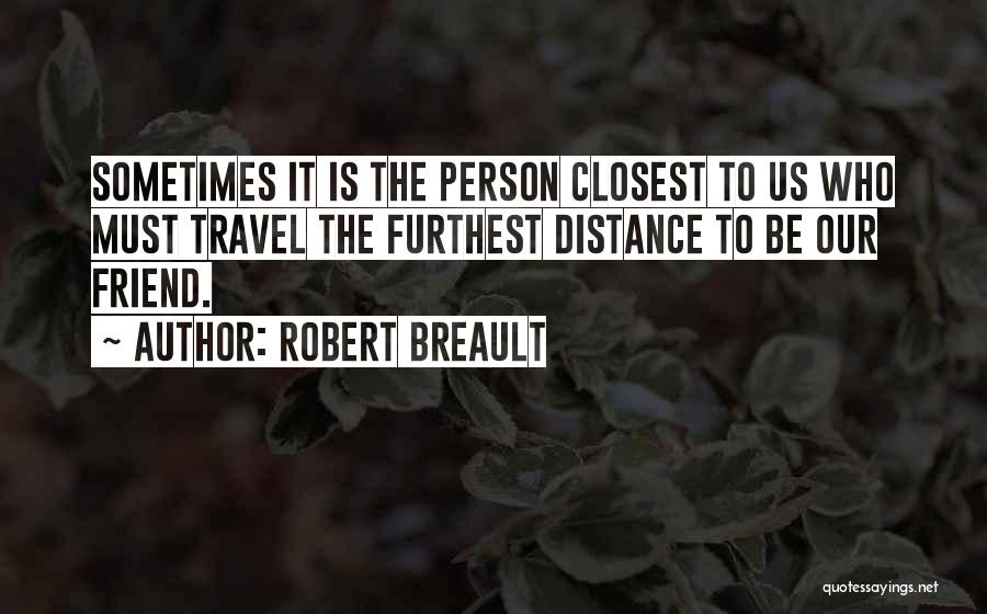 Missing Best Friend Quotes By Robert Breault