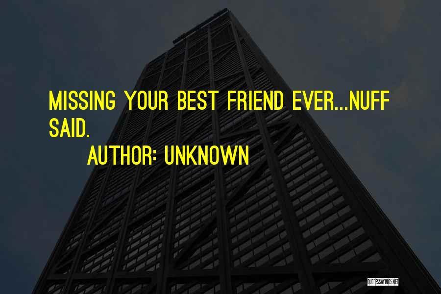 Missing Best Friend Quotes By Unknown