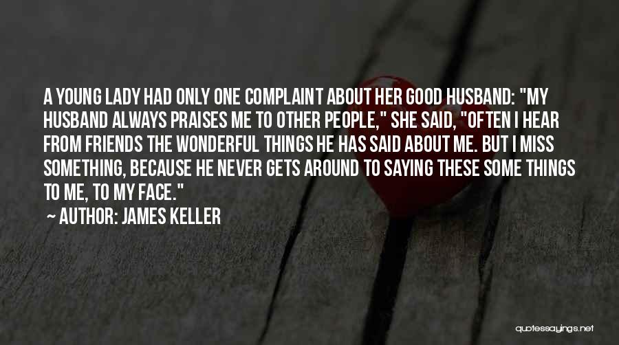 Missing Best Friends Quotes By James Keller