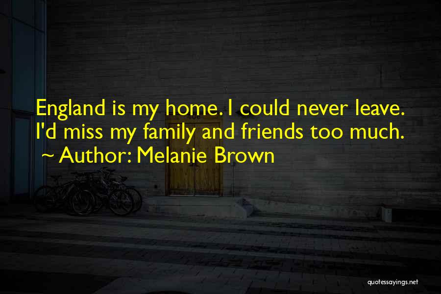 Missing Home And Friends Quotes By Melanie Brown