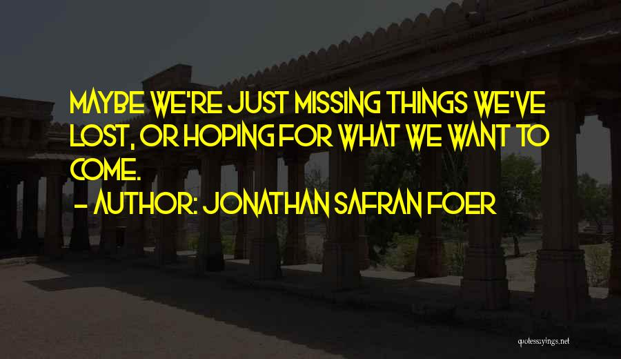 Missing Lost Ones Quotes By Jonathan Safran Foer