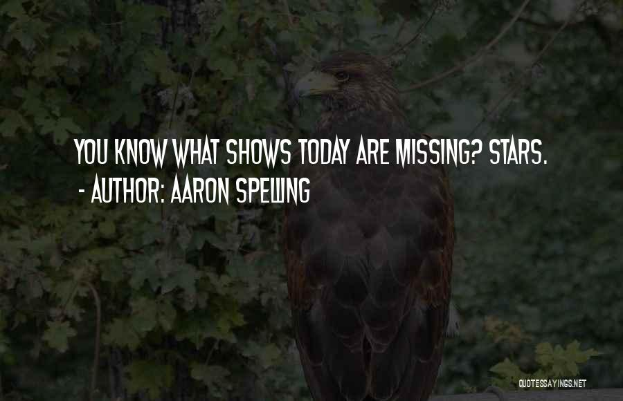 Missing My One And Only Quotes By Aaron Spelling