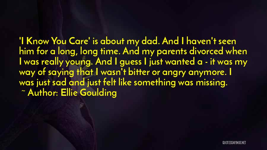 Missing My Parents Quotes By Ellie Goulding