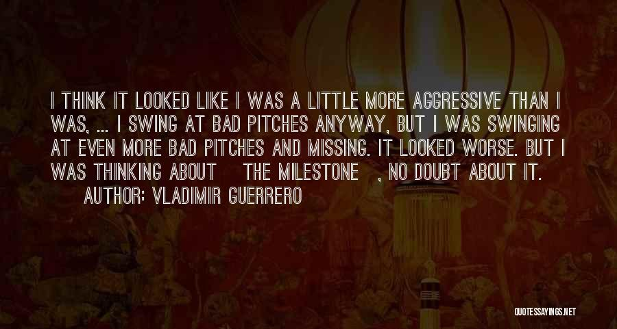 Missing So Bad Quotes By Vladimir Guerrero