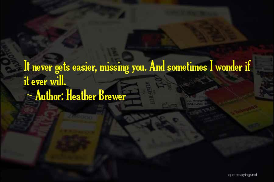 Missing Someone Gets Easier Quotes By Heather Brewer