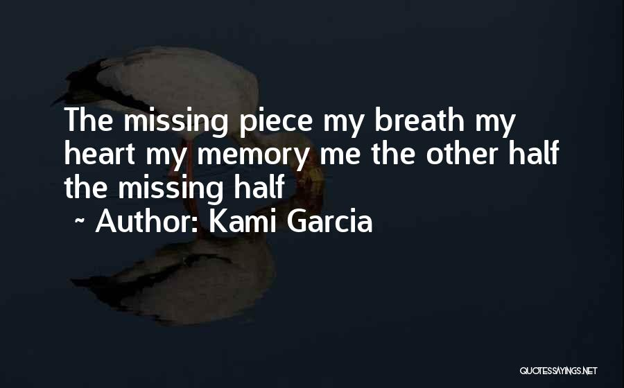 Missing The Other Half Of My Heart Quotes By Kami Garcia