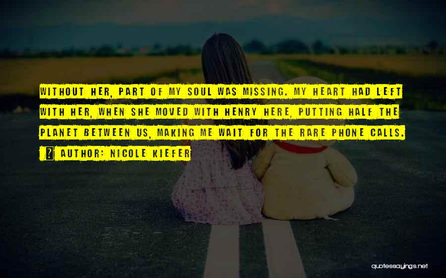Missing The Other Half Of My Heart Quotes By Nicole Kiefer