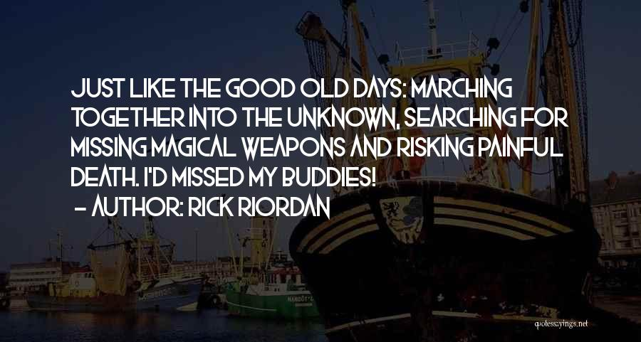 Missing Those Days When We Were Together Quotes By Rick Riordan