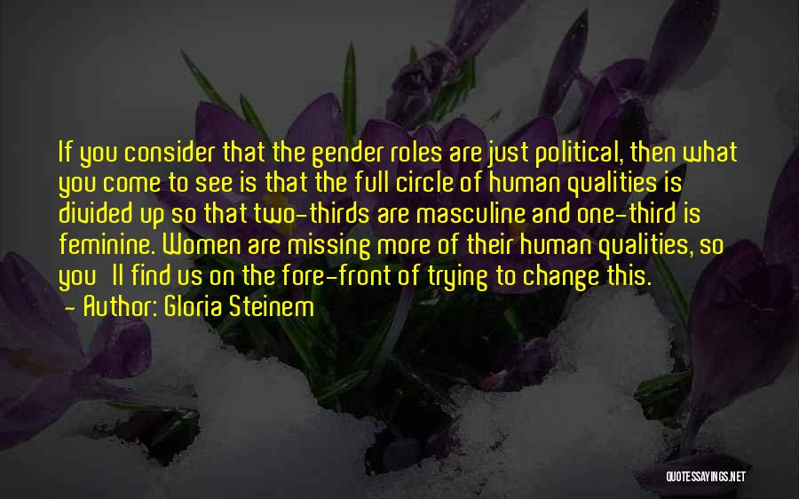 Missing What's In Front Of You Quotes By Gloria Steinem