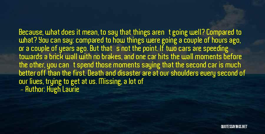 Missing What's In Front Of You Quotes By Hugh Laurie