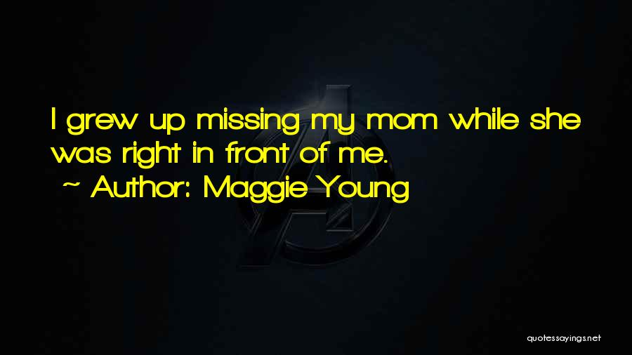 Missing What's In Front Of You Quotes By Maggie Young