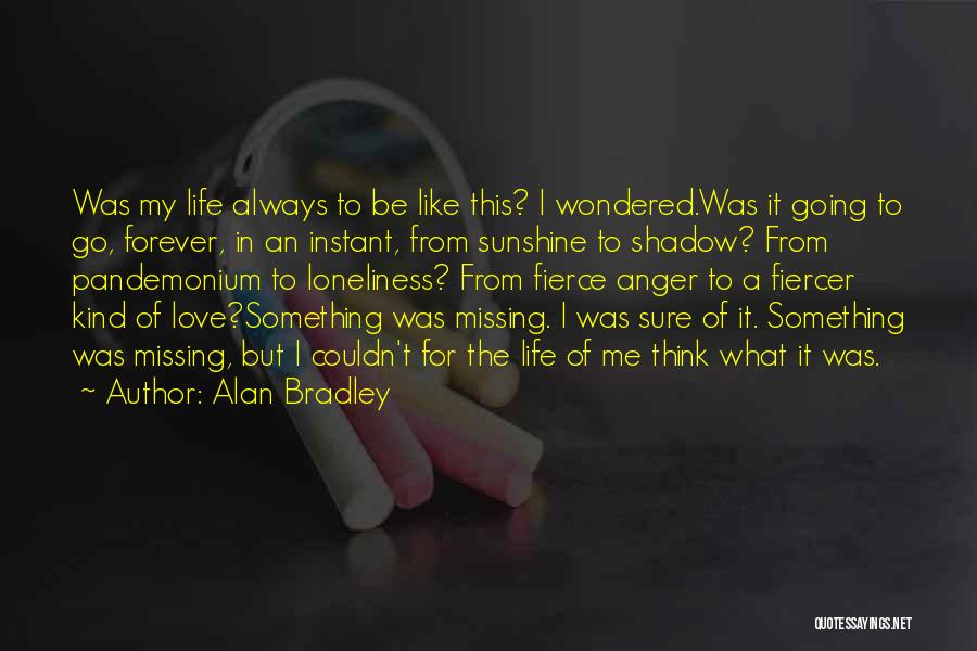 Missing Your Love Of Your Life Quotes By Alan Bradley