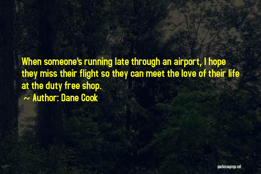Missing Your Love Of Your Life Quotes By Dane Cook