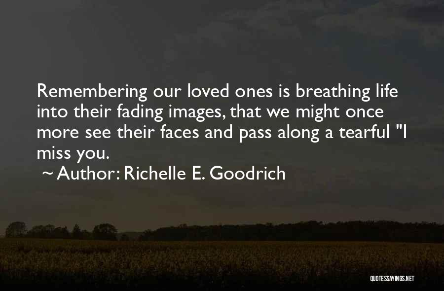 Missing Your Love Of Your Life Quotes By Richelle E. Goodrich