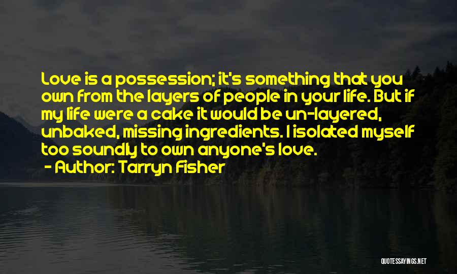 Missing Your Love Of Your Life Quotes By Tarryn Fisher