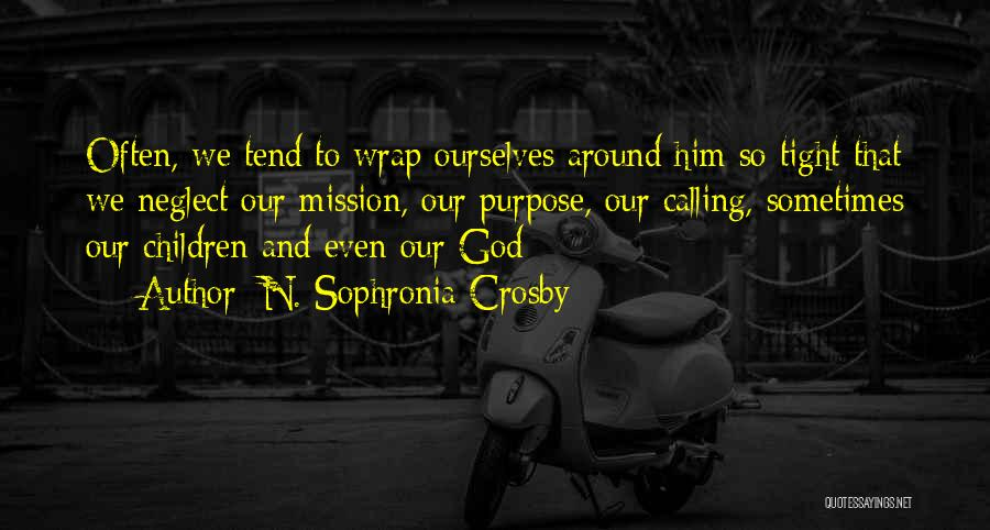 Mission And Purpose Quotes By N. Sophronia Crosby