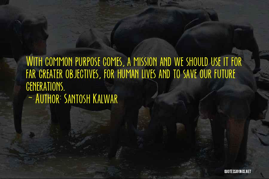 Mission And Purpose Quotes By Santosh Kalwar