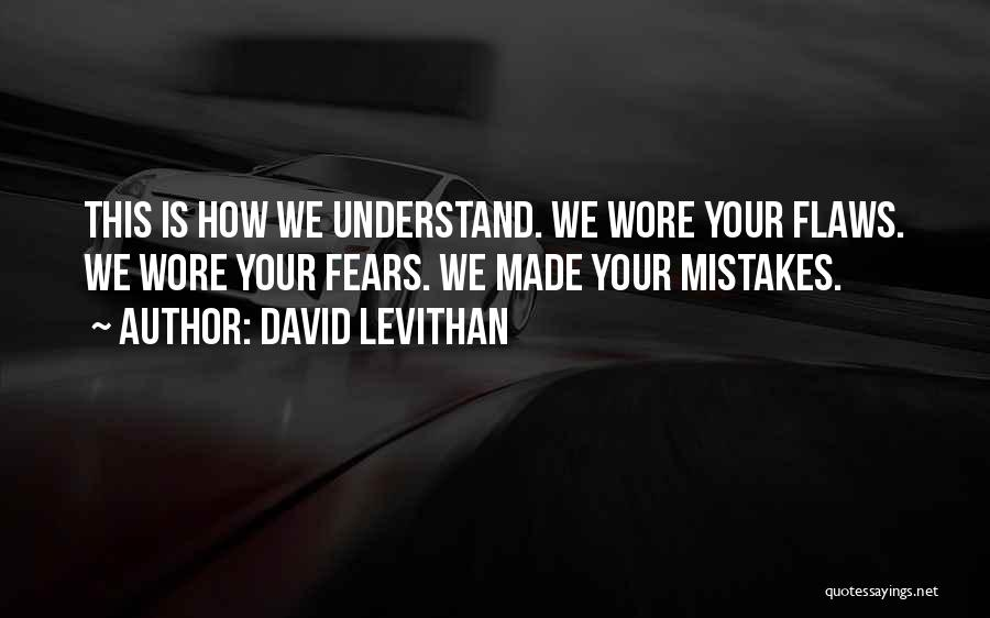 Mistakes And Flaws Quotes By David Levithan