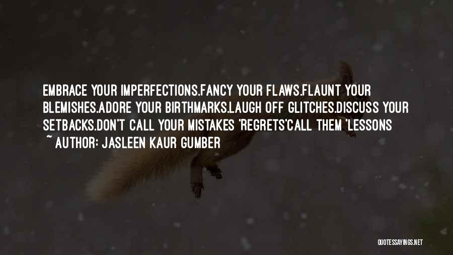 Mistakes And Flaws Quotes By Jasleen Kaur Gumber