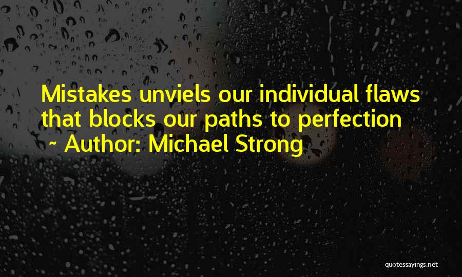 Mistakes And Flaws Quotes By Michael Strong