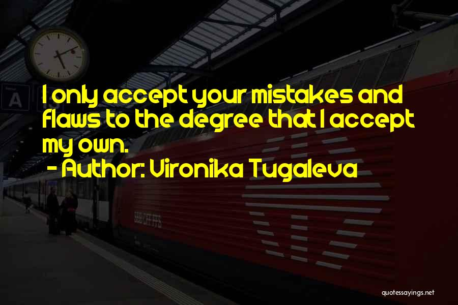 Mistakes And Flaws Quotes By Vironika Tugaleva