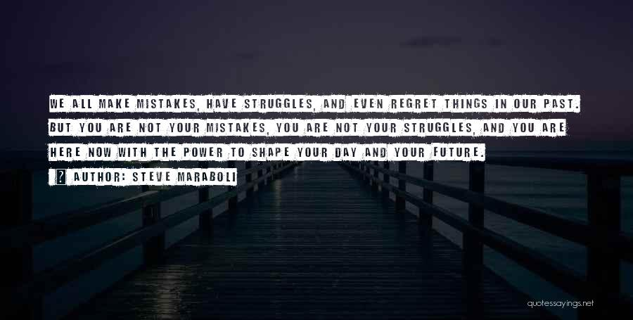 Mistakes In Your Past Quotes By Steve Maraboli