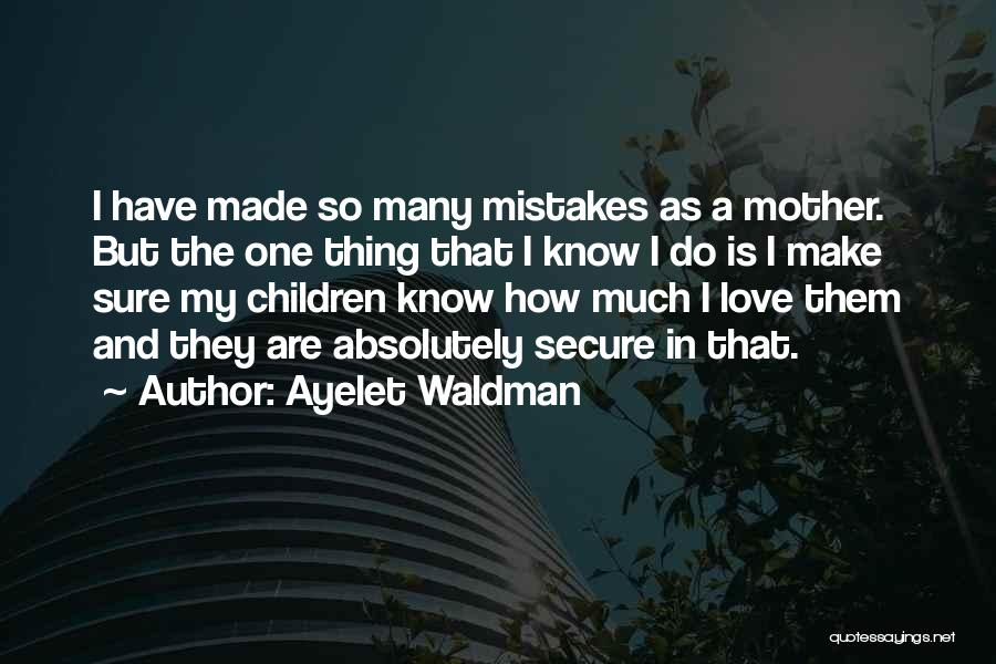 Mistakes Made In Love Quotes By Ayelet Waldman