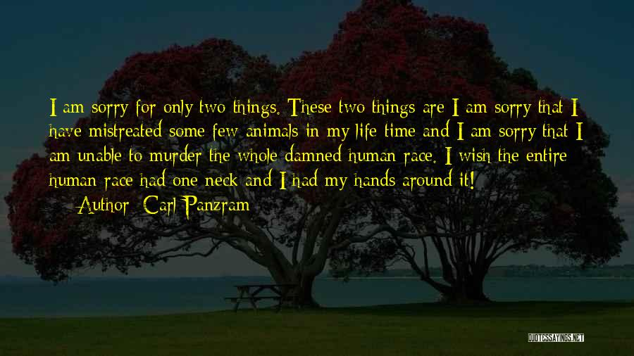 Mistreated Animals Quotes By Carl Panzram
