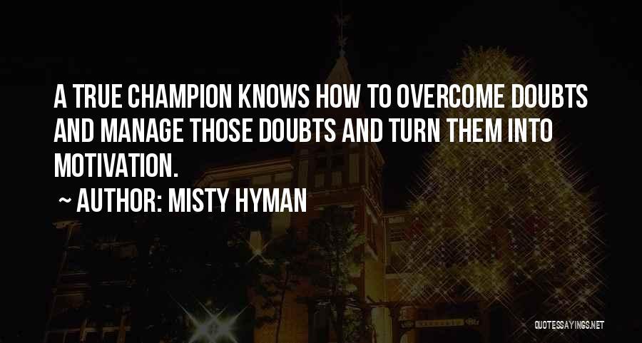 Misty Hyman Quotes 1001176