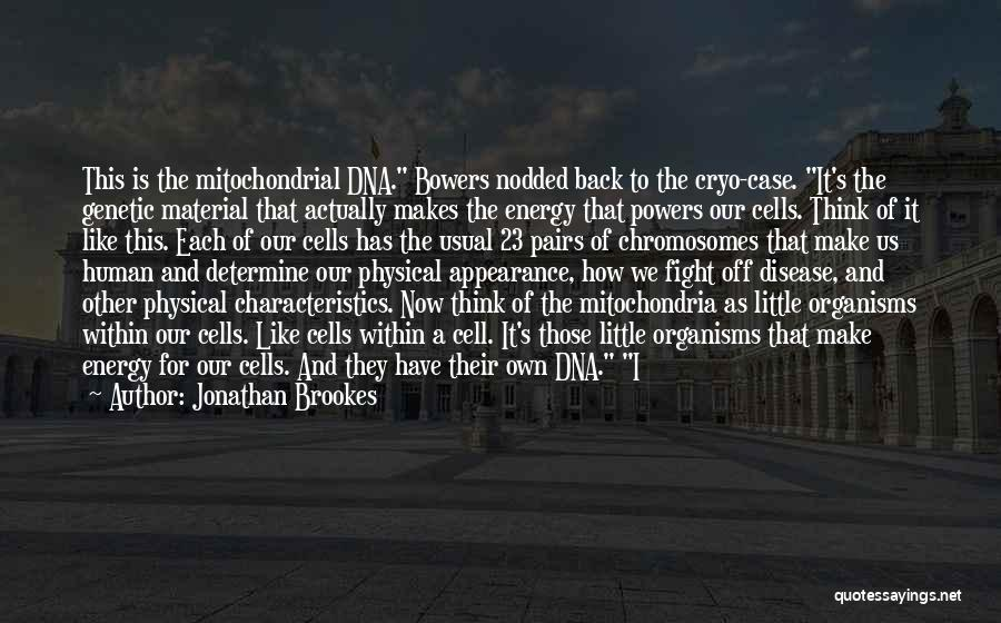 Mitochondrial Disease Quotes By Jonathan Brookes