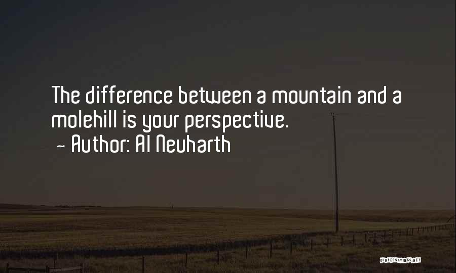 Molehill Quotes By Al Neuharth