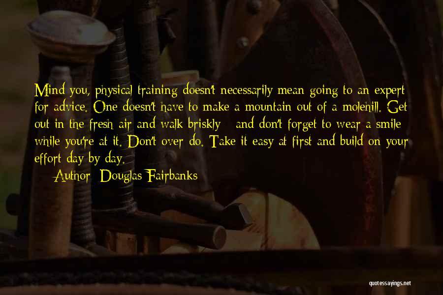 Molehill Quotes By Douglas Fairbanks