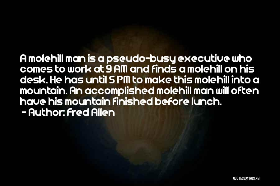 Molehill Quotes By Fred Allen