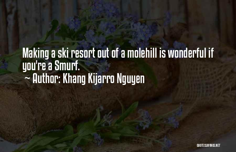 Molehill Quotes By Khang Kijarro Nguyen