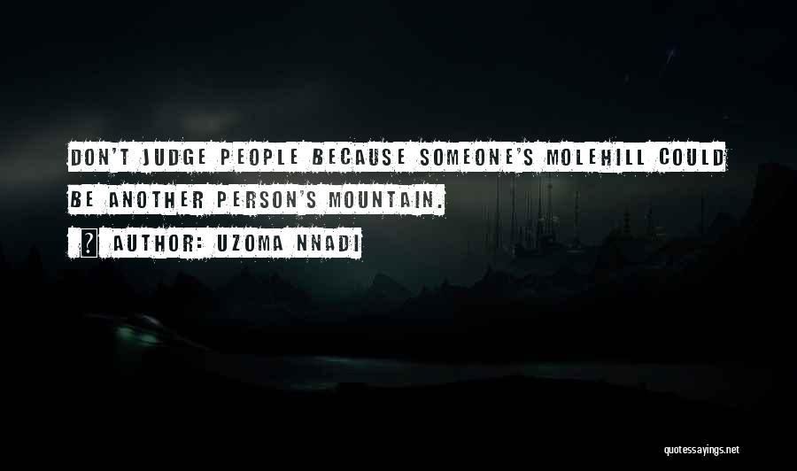 Molehill Quotes By Uzoma Nnadi