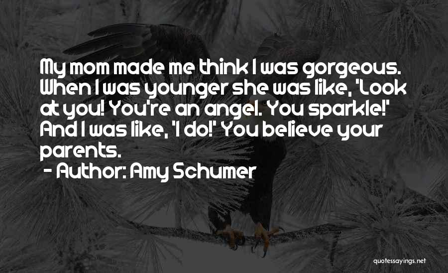 Mom And Daughter Quotes By Amy Schumer