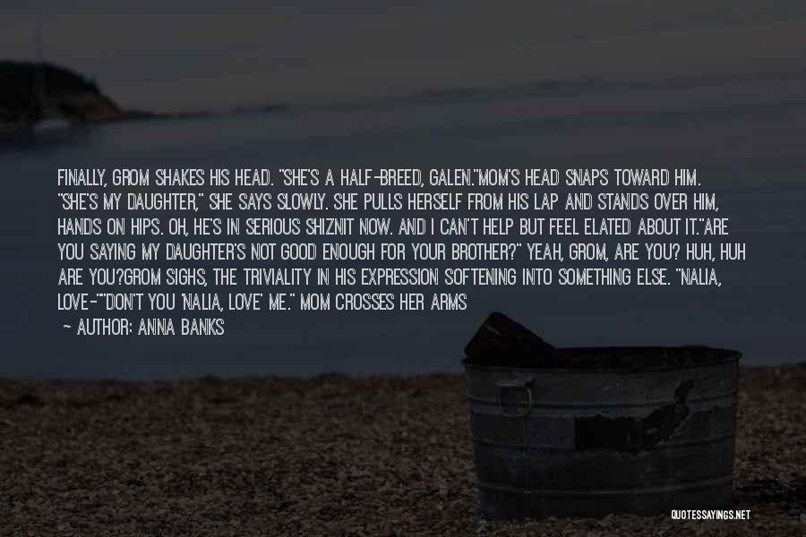 Mom And Daughter Quotes By Anna Banks